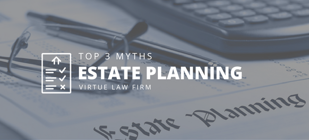 Demystifying the Top 3 Myths of Estate Planning
